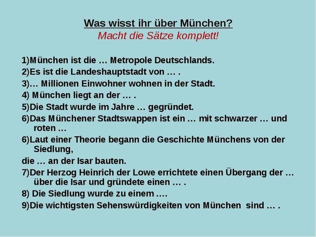 Was wisst ihr über München? Macht die Sätze komplett! 1)München ist die … Met...