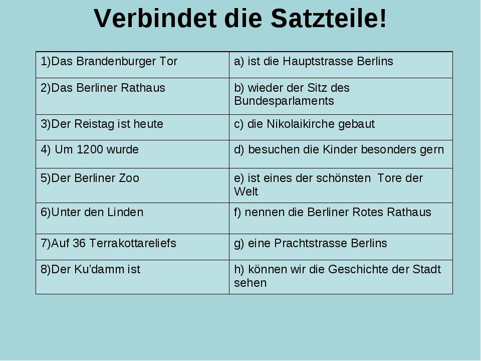 Verbindet die Satzteile! 1)Das Brandenburger Tora) ist die Hauptstrasse Berl...
