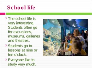 School life The school life is very interesting. Students often go for excurs