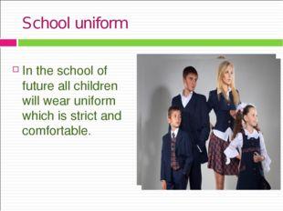 School uniform In the school of future all children will wear uniform which i
