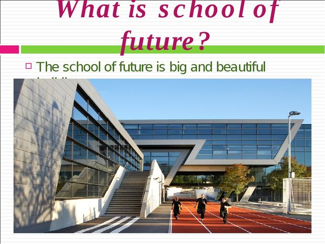 What is school of future? The school of future is big and beautiful building.