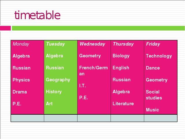 timetable Monday Algebra Russian Physics Drama P.E. Tuesday Algebra Russian...
