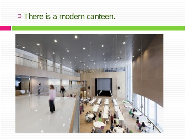 There is a modern canteen.