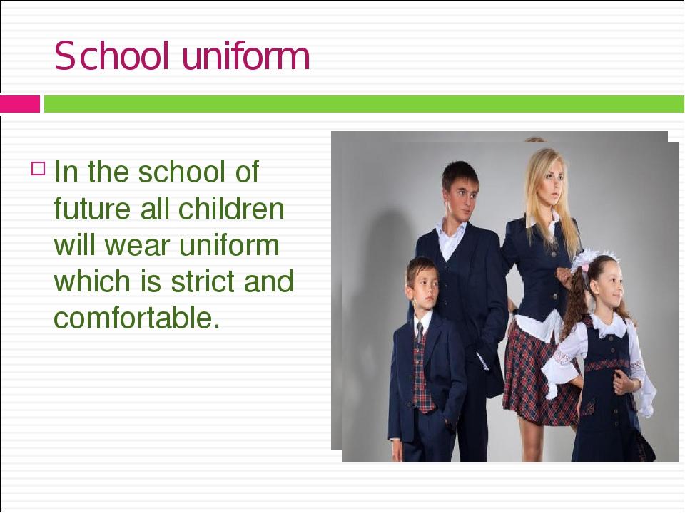 School uniform In the school of future all children will wear uniform which i...
