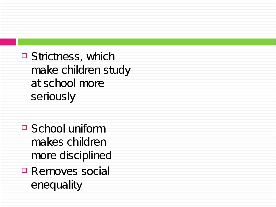 Strictness, which make children study at school more seriously School uniform...