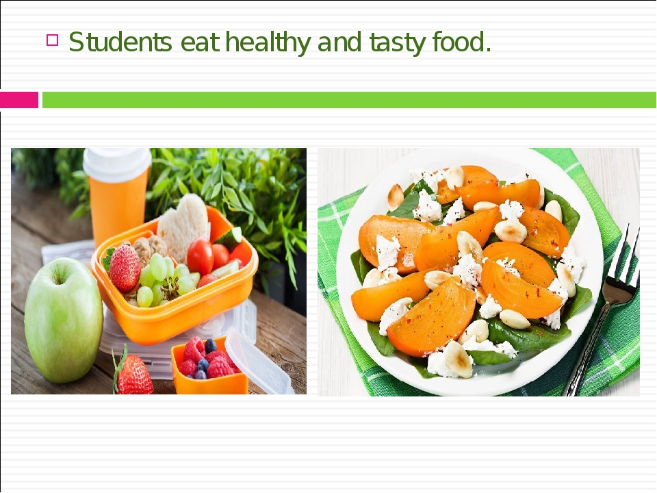 Students eat healthy and tasty food.
