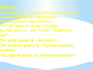 Games: 1.Our first game is «Yummy Chocolate!» (a song) 2.The second game is «