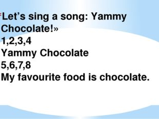 Let's sing a song: Yammy Chocolate!» 1,2,3,4 Yammy Chocolate 5,6,7,8 My favou