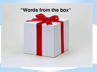 """Words from the box"""