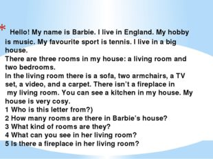 Hello! My name is Barbie. I live in England. My hobby is music. My favourite