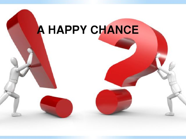 A HAPPY CHANCE