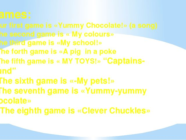 Games: 1.Our first game is «Yummy Chocolate!» (a song) 2.The second game is «...