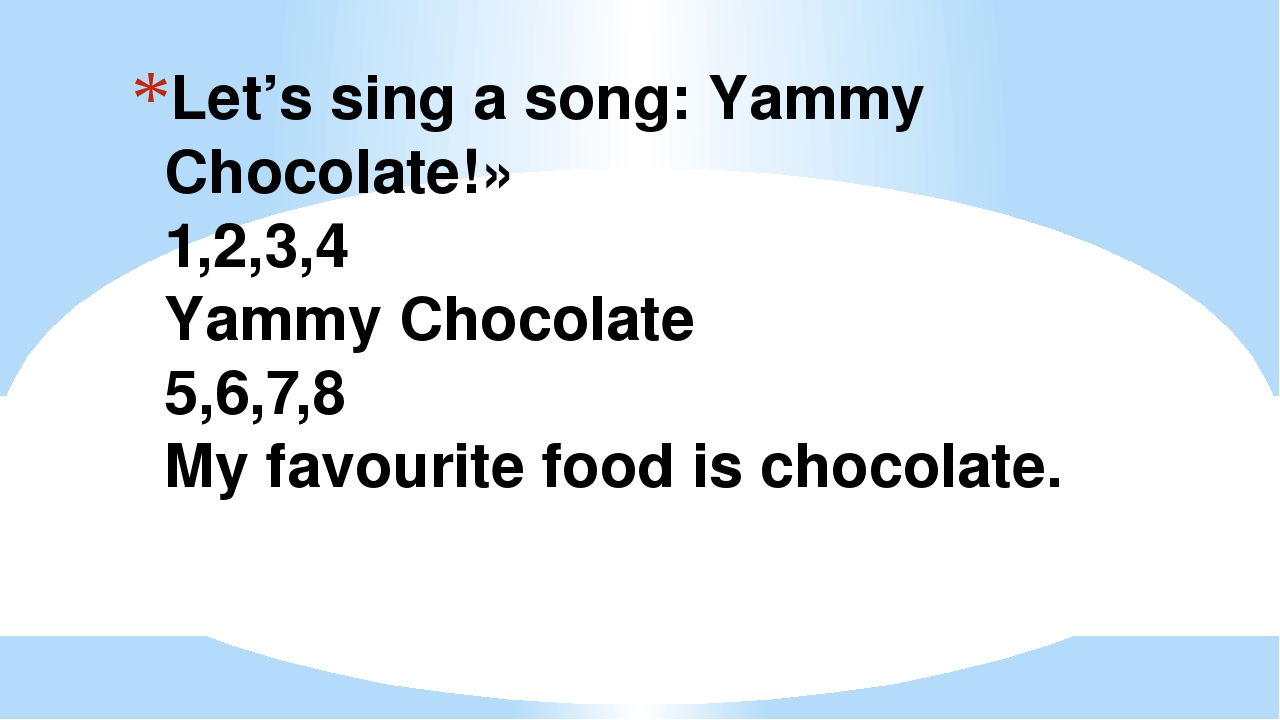 Let's sing a song: Yammy Chocolate!» 1,2,3,4 Yammy Chocolate 5,6,7,8 My favou...