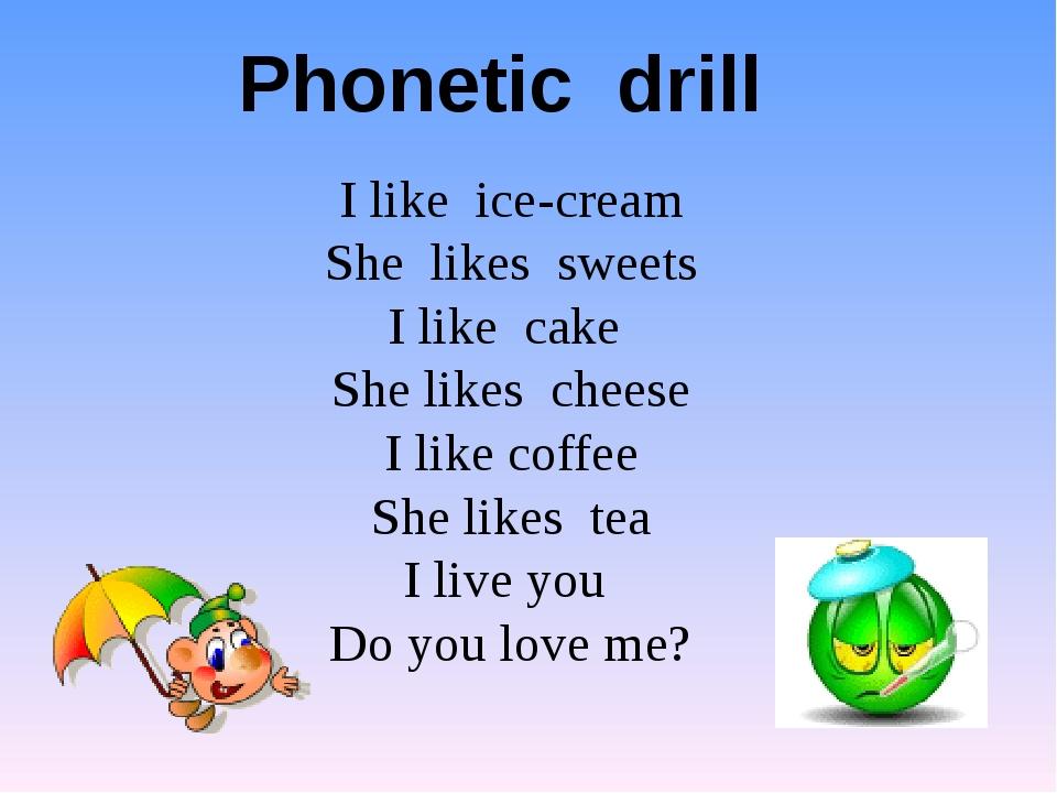 Phonetic drill I like ice-cream She likes sweets I like cake She likes chees...