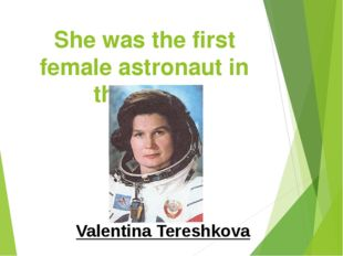 She was the first female astronaut in the world Valentina Tereshkova