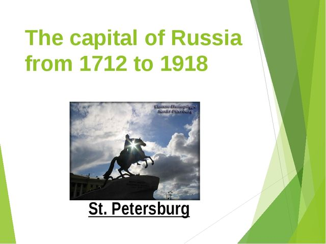 The capital of Russia from 1712 to 1918 St. Petersburg