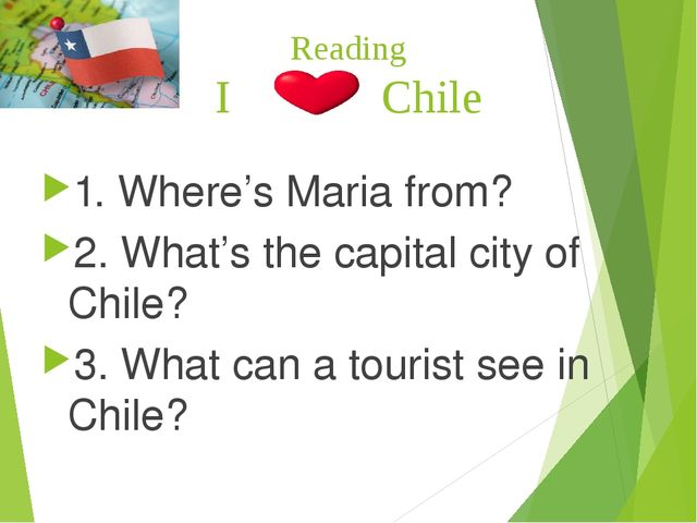 Reading I Chile 1. Where's Maria from? 2. What's the capital city of Chile? 3...