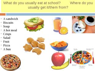 What do you usually eat at school? Where do you usually get it/them from? A s