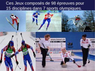 Ces Jeux composés de 98 épreuves pour 15 disciplines dans 7 sports olympiques