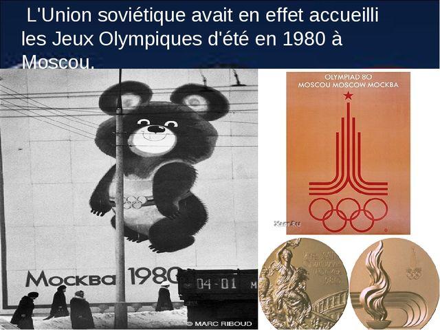 L'Union soviétique avait en effet accueilli les Jeux Olympiques d'été e...