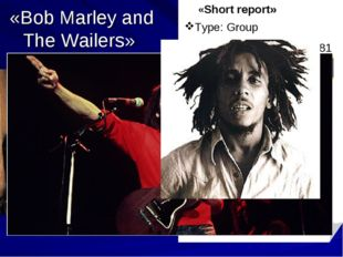 «Bob Marley and The Wailers» «Short report» Type: Group Formed (year):1963 -