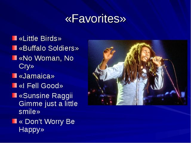 «Favorites» «Little Birds» «Buffalo Soldiers» «No Woman, No Cry» «Jamaica» «I...