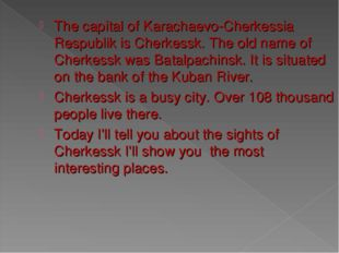The capital of Karachaevo-Cherkessia Respublik is Cherkessk. The old name of