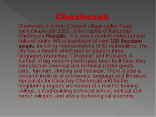 Cherkessk, a former Cossack village called Batal-paihinskaya until 1931, is t