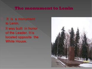 It is a monument to Lenin. It was built in honor of the Leader. It is locate