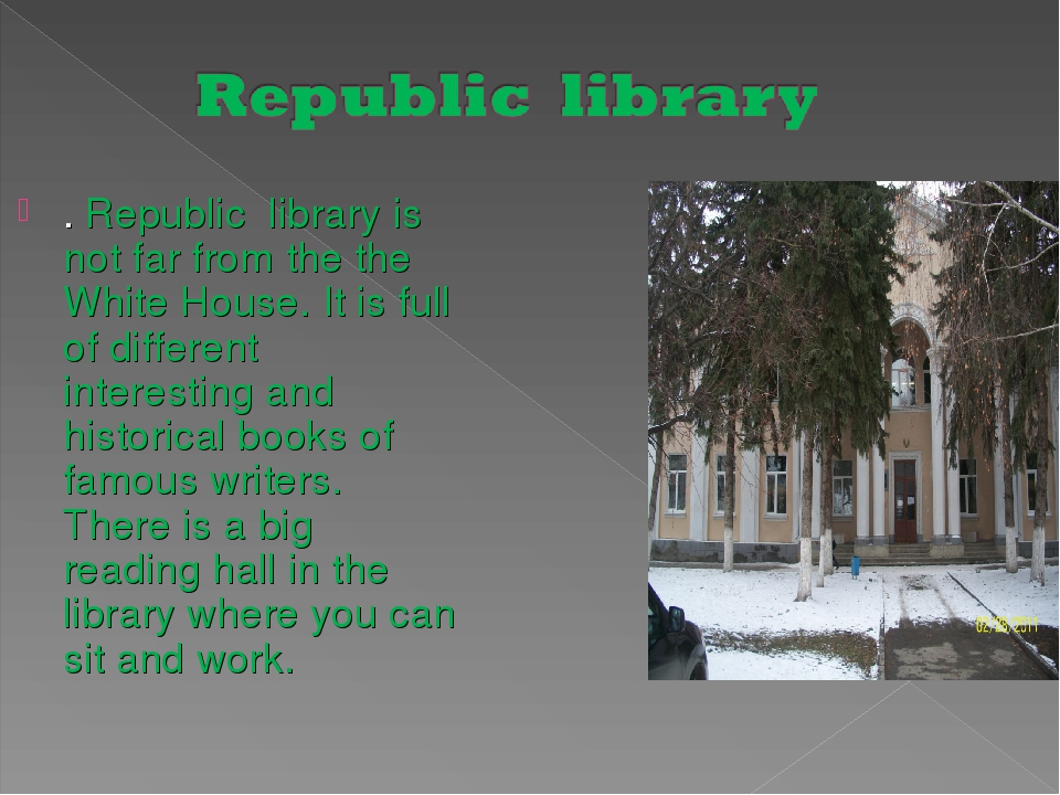 . Republic library is not far from the the White House. It is full of differe...