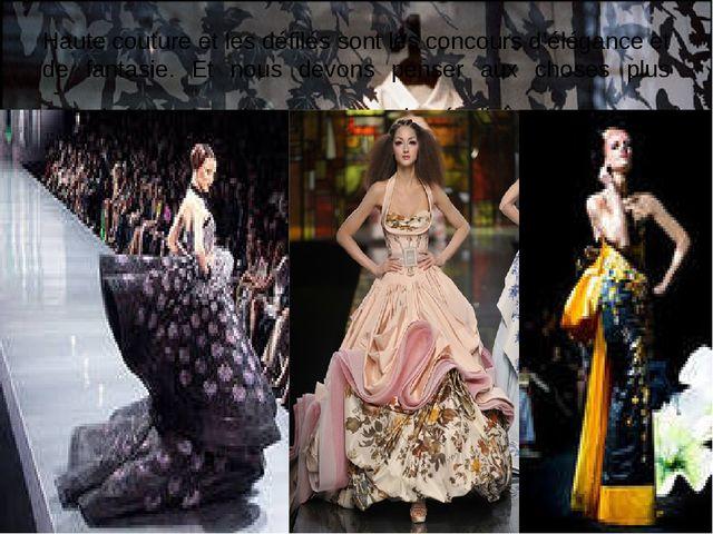 Haute couture et les défilés sont les concours d'élégance et de fantasie. Et...