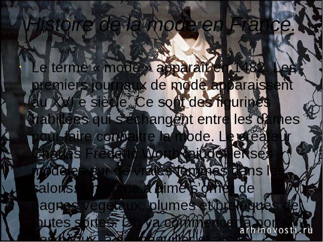 Histoire de la mode en France. Le terme « mode » apparaît en 1482. Les premie...