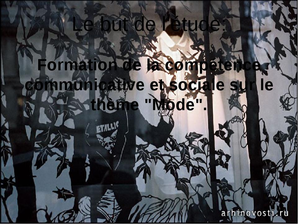 Le but de l'étude: Formation de la compétence communicative et sociale sur le...