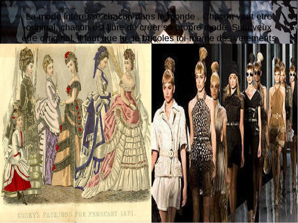 La mode intéresse chacun dans le monde . Chacun veut etre original, chacun es...