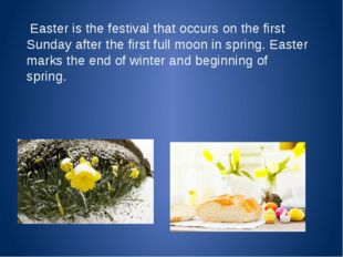 Easter is the festival that occurs on the first Sunday after the first full