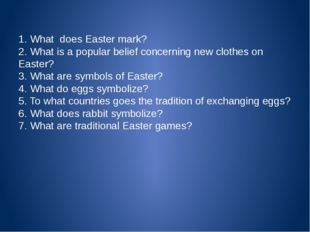 1. What does Easter mark? 2. What is a popular belief concerning new clothes