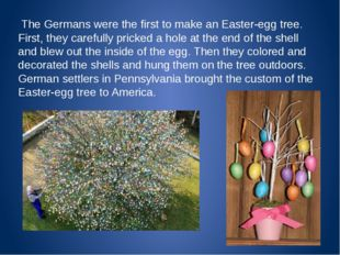 The Germans were the first to make an Easter-egg tree. First, they carefully