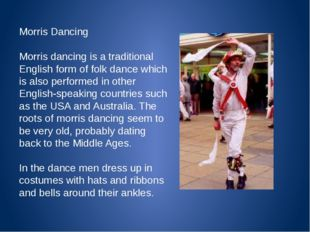 Morris Dancing Morris dancing is a traditional English form of folk dance wh