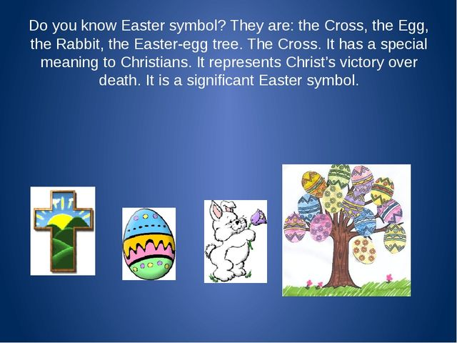 Do you know Easter symbol? They are: the Cross, the Egg, the Rabbit, the East...