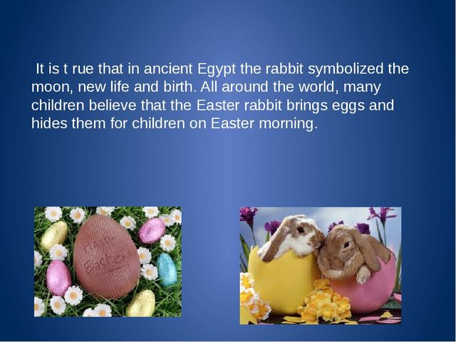 It is t rue that in ancient Egypt the rabbit symbolized the moon, new life a...