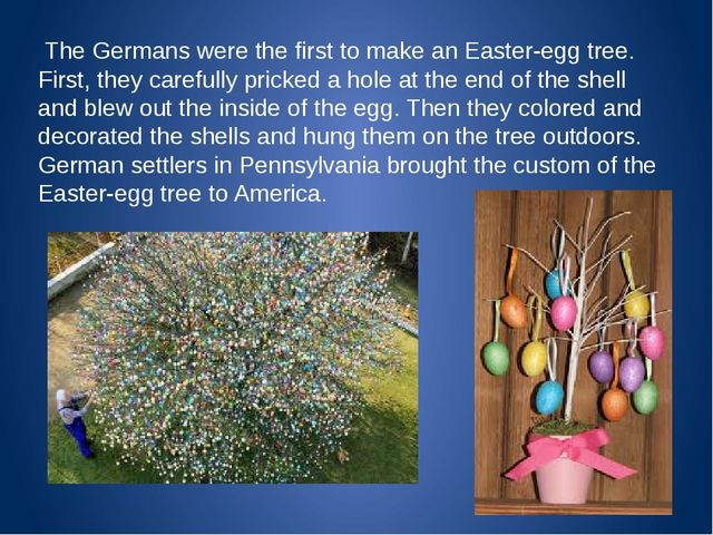 The Germans were the first to make an Easter-egg tree. First, they carefully...