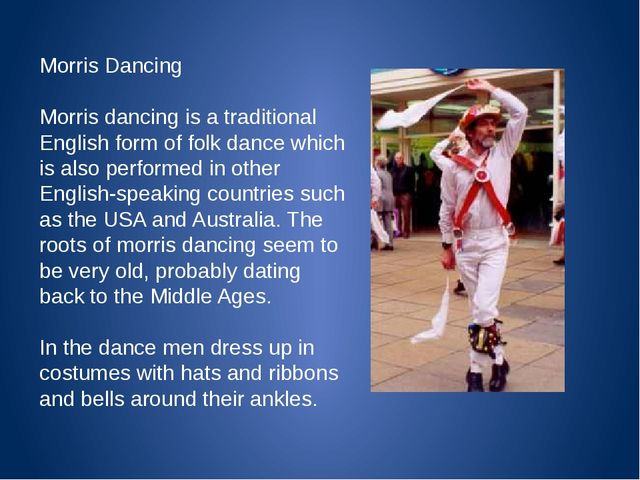 Morris Dancing Morris dancing is a traditional English form of folk dance wh...