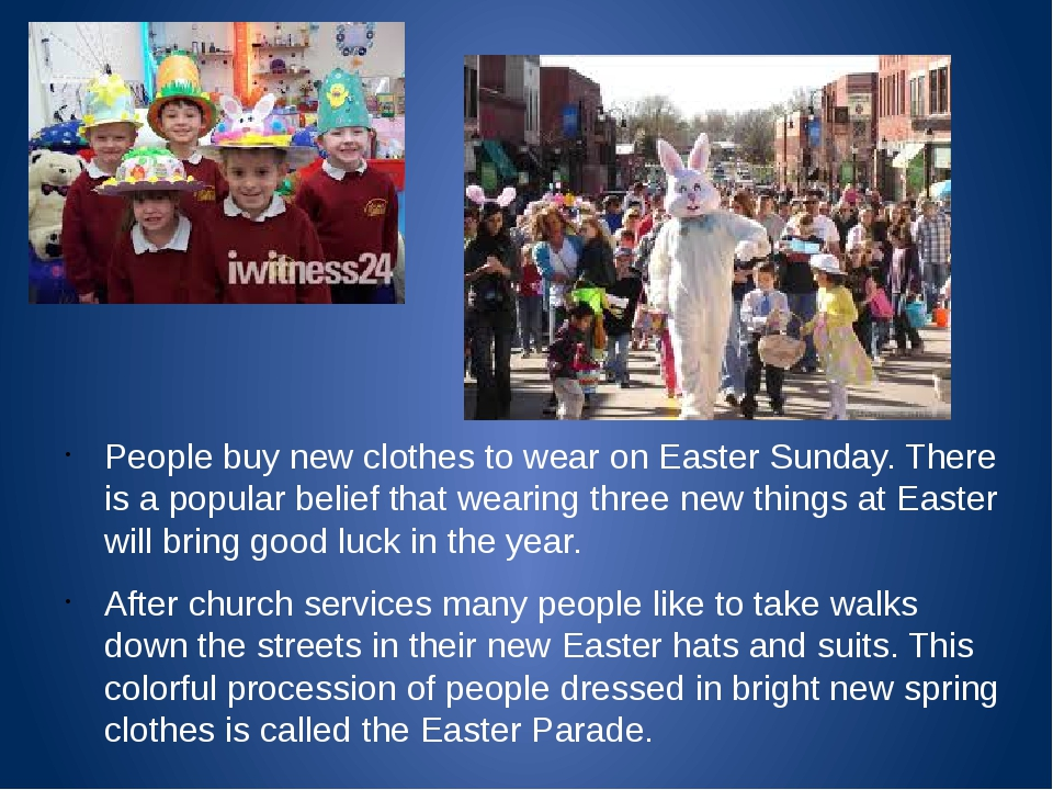 People buy new clothes to wear on Easter Sunday. There is a popular belief t...