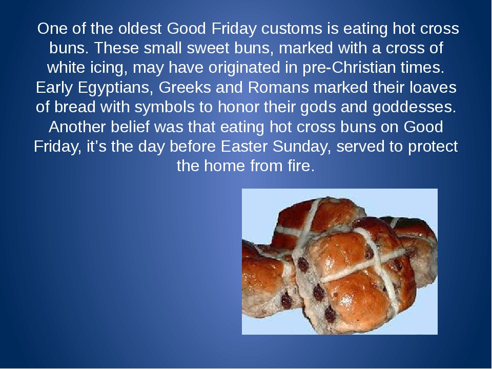 One of the oldest Good Friday customs is eating hot cross buns. These small...