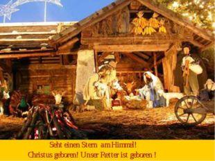 Seht einen Stern am Himmel! Christus geboren! Unser Retter ist geboren !