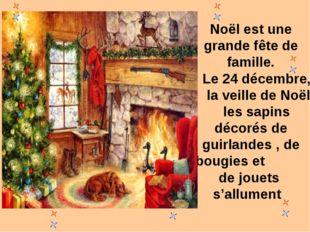 Noël est une grande fête de famille. Le 24 décembre, la veille de Noël les sa