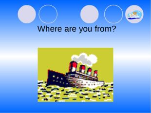 Where are you from?