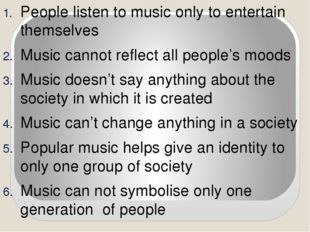 People listen to music only to entertain themselves Music cannot reflect all