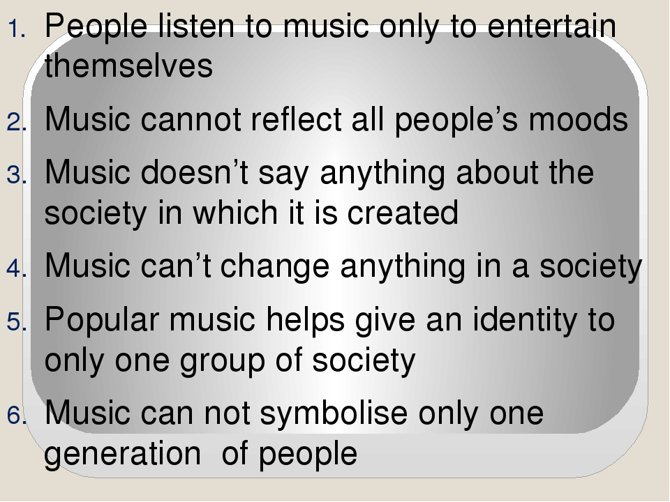People listen to music only to entertain themselves Music cannot reflect all...
