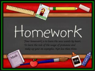 Your homework is to learn the new words by heart, To learn the rule of the us